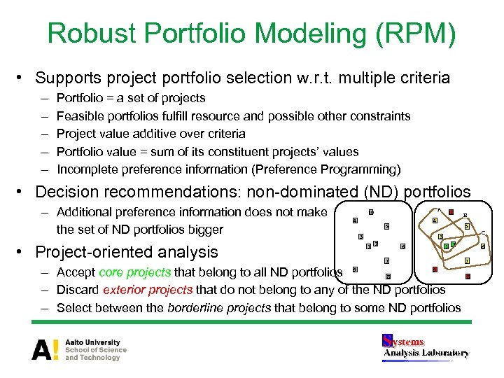 Robust Portfolio Modeling (RPM) • Supports project portfolio selection w. r. t. multiple criteria