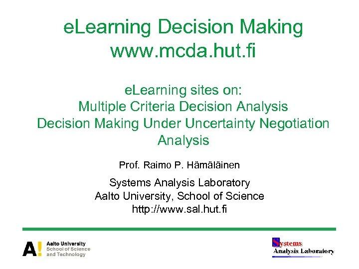 e. Learning Decision Making www. mcda. hut. fi e. Learning sites on: Multiple Criteria