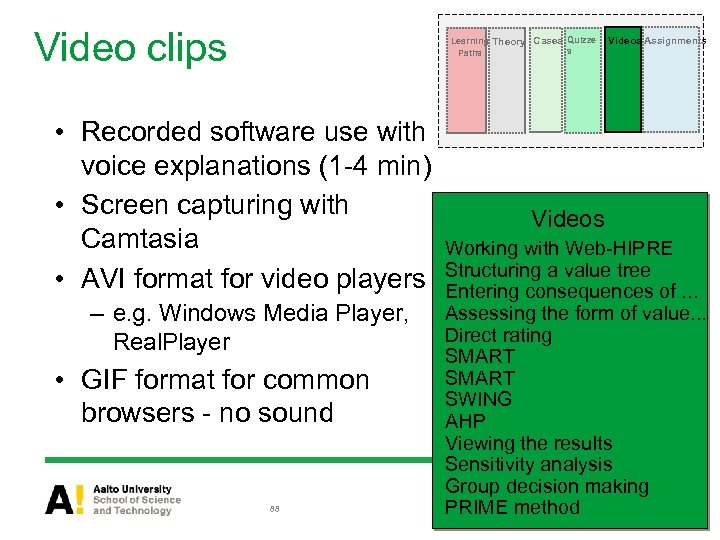Video clips Learning Theory Cases Quizze s Paths • Recorded software use with voice