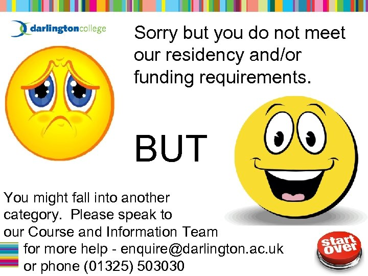 Sorry but you do not meet our residency and/or funding requirements. BUT You might