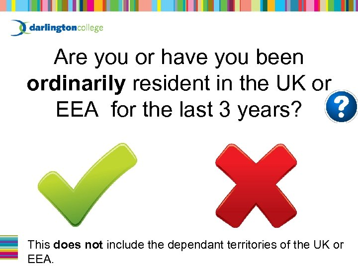Are you or have you been ordinarily resident in the UK or EEA for