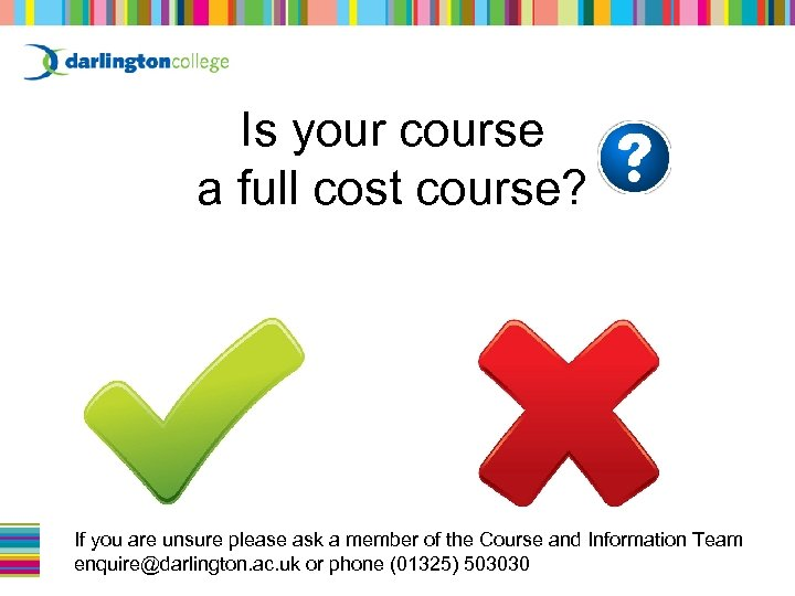 Is your course a full cost course? Yes If you are unsure please ask