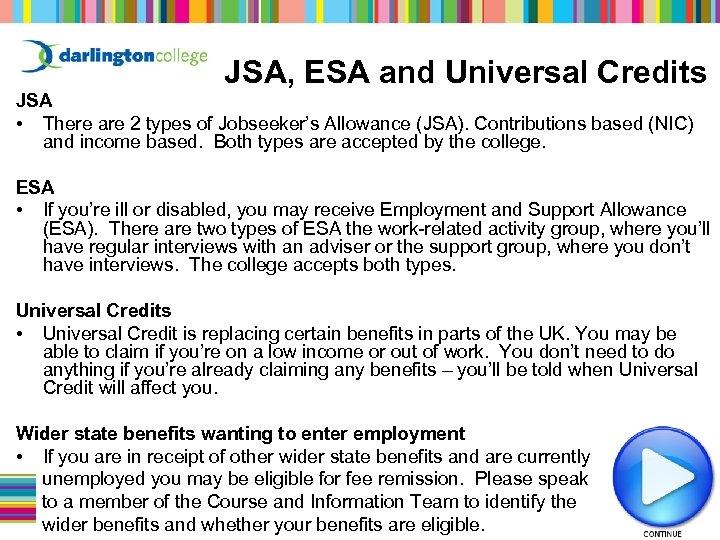 JSA, ESA and Universal Credits JSA • There are 2 types of Jobseeker's Allowance
