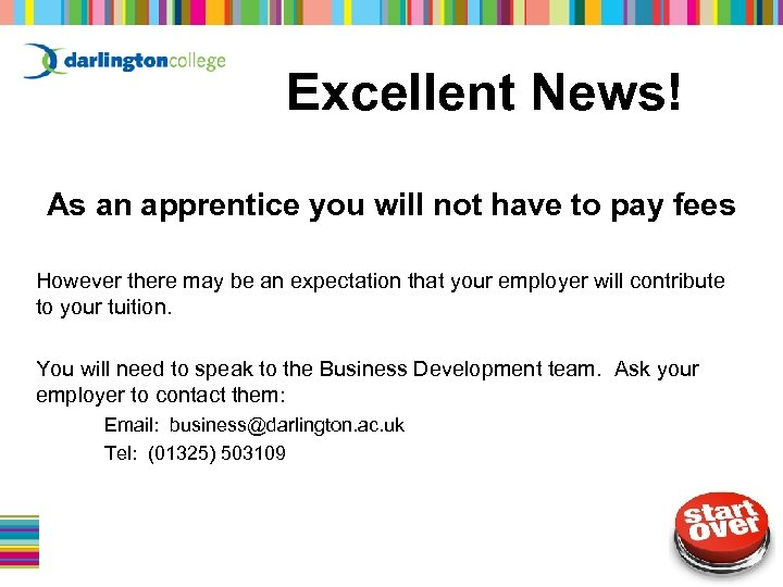 Excellent News! As an apprentice you will not have to pay fees However there