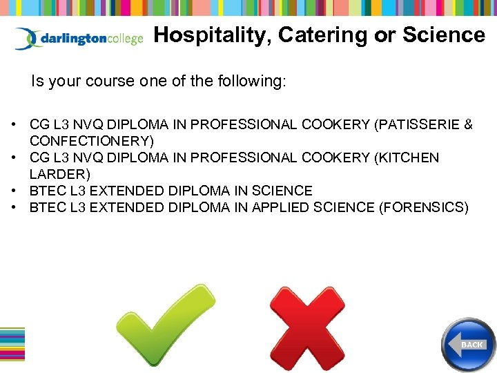 Hospitality, Catering or Science Is your course one of the following: • CG