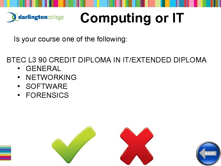Computing or IT Is your course one of the following: BTEC L 3 90