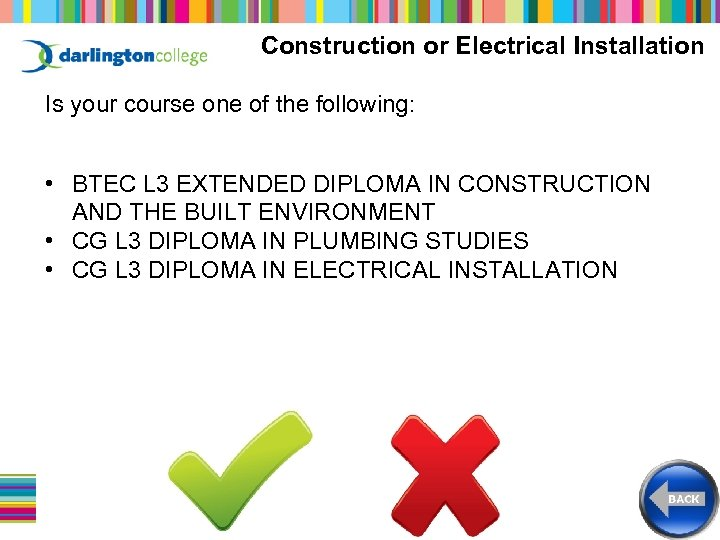 Construction or Electrical Installation Is your course one of the following: • BTEC L