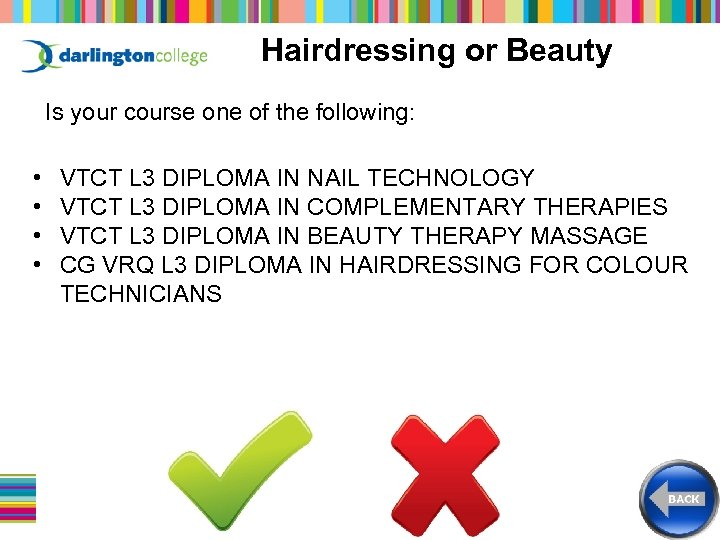 Hairdressing or Beauty Is your course one of the following: • • VTCT L