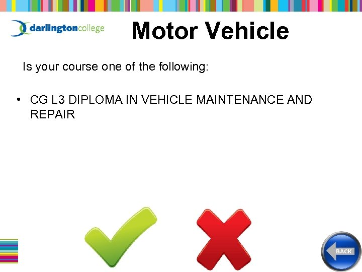 Motor Vehicle Is your course one of the following: • CG L 3 DIPLOMA