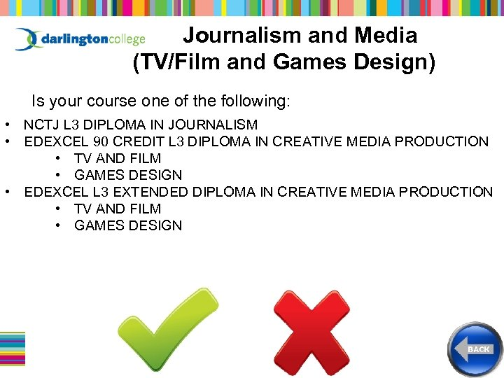 Journalism and Media (TV/Film and Games Design) Is your course one of the following: