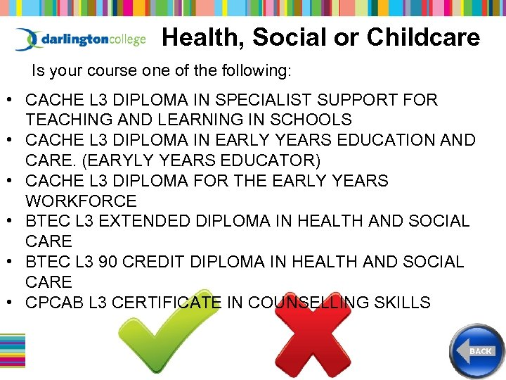 Health, Social or Childcare Is your course one of the following: • CACHE