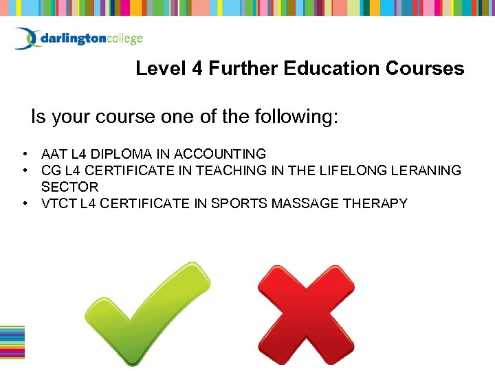 Level 4 Further Education Courses Is your course one of the following: • AAT