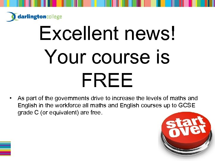 Excellent news! Your course is FREE • As part of the governments drive to