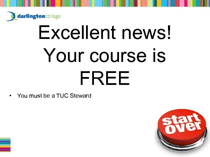 Excellent news! Your course is FREE • You must be a TUC Steward