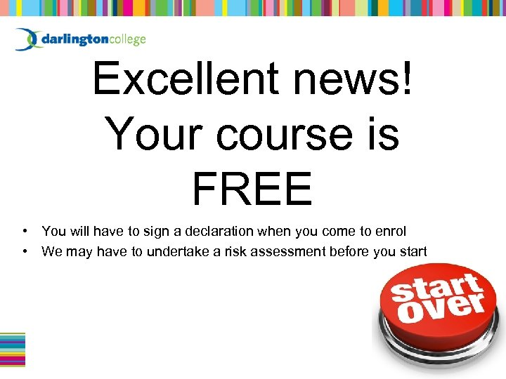 Excellent news! Your course is FREE • You will have to sign a declaration