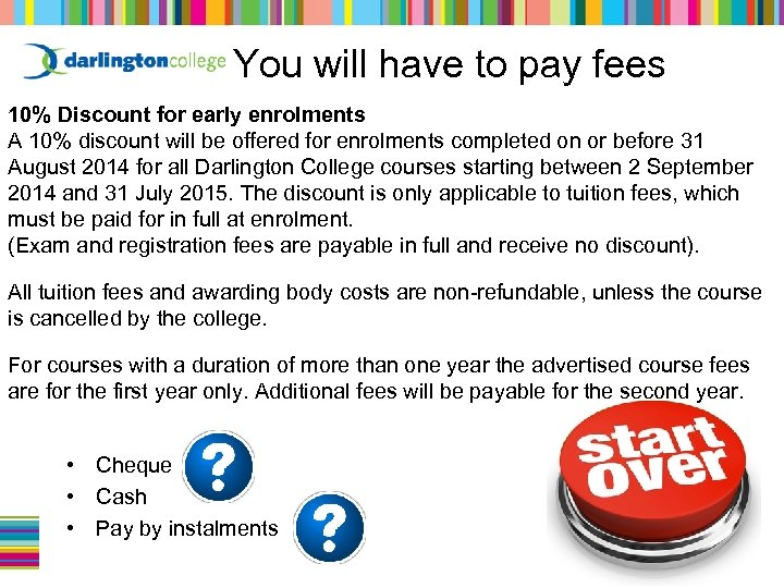 You will have to pay fees 10% Discount for early enrolments A 10% discount