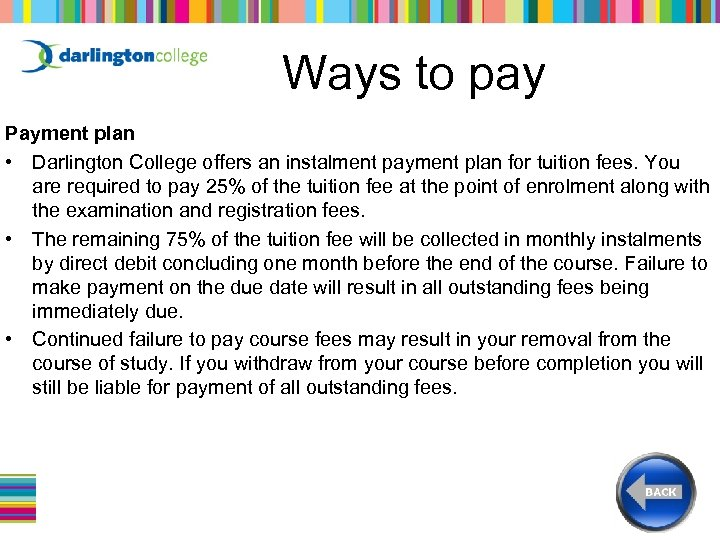 Ways to pay Payment plan • Darlington College offers an instalment payment plan for