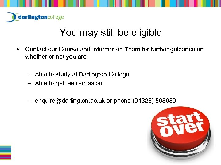 You may still be eligible • Contact our Course and Information Team for further