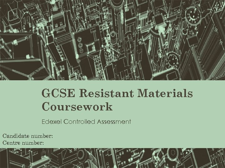 ss GCSE Resistant Materials Coursework Edexel Controlled Assessment Candidate number: Centre number: