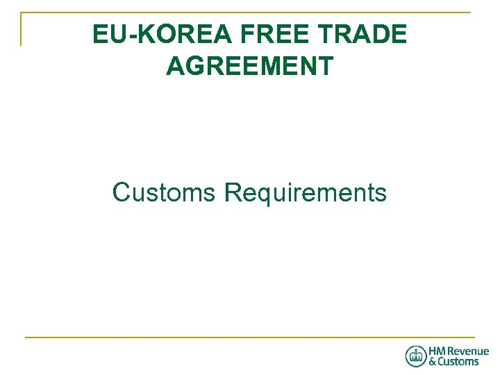 EU-KOREA FREE TRADE AGREEMENT Customs Requirements
