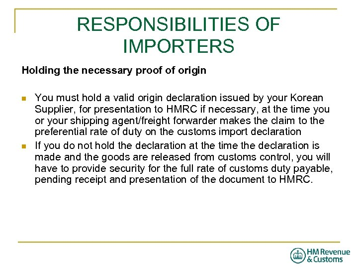 RESPONSIBILITIES OF IMPORTERS Holding the necessary proof of origin n n You must hold
