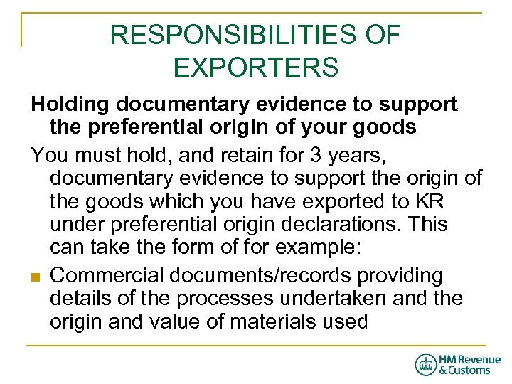 RESPONSIBILITIES OF EXPORTERS Holding documentary evidence to support the preferential origin of your goods