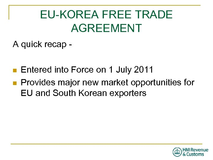 EU-KOREA FREE TRADE AGREEMENT A quick recap n n Entered into Force on 1
