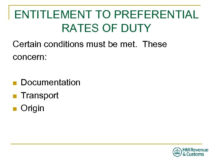 ENTITLEMENT TO PREFERENTIAL RATES OF DUTY Certain conditions must be met. These concern: n
