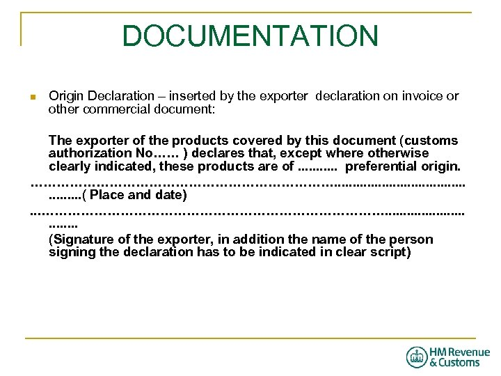 DOCUMENTATION n Origin Declaration – inserted by the exporter declaration on invoice or other