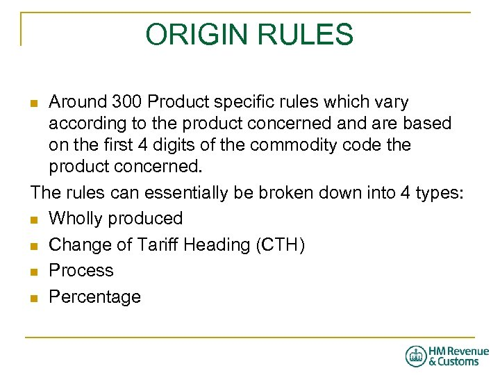 ORIGIN RULES Around 300 Product specific rules which vary according to the product concerned