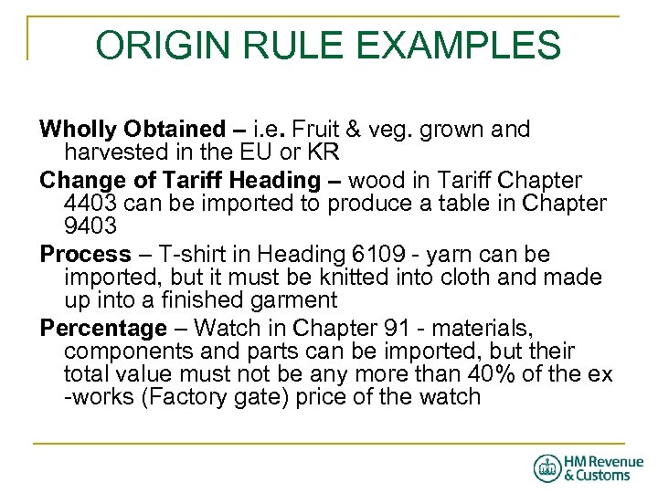 ORIGIN RULE EXAMPLES Wholly Obtained – i. e. Fruit & veg. grown and harvested