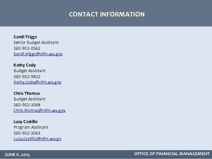 CONTACT INFORMATION Sandi Triggs Senior Budget Assistant 360 -902 -0562 Sandi. triggs@ofm. wa. gov