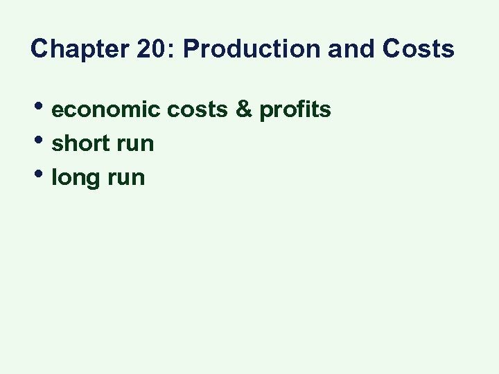 Chapter 20: Production and Costs • economic costs & profits • short run •
