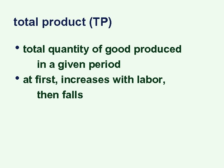 total product (TP) • total quantity of good produced • in a given period