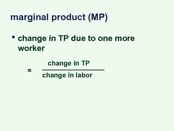 marginal product (MP) • change in TP due to one more worker = change