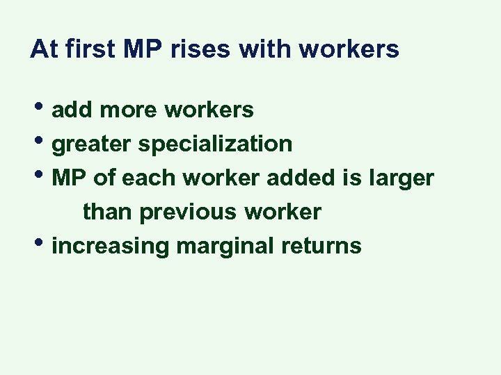 At first MP rises with workers • add more workers • greater specialization •