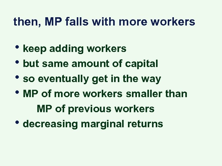 then, MP falls with more workers • keep adding workers • but same amount