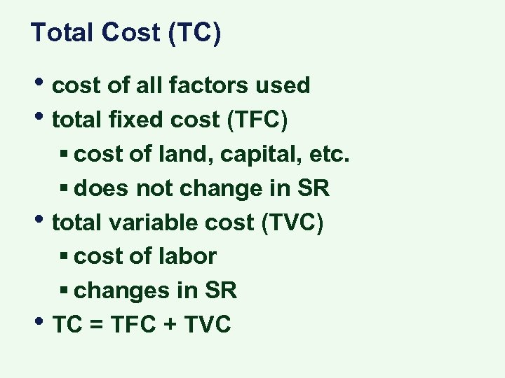 Total Cost (TC) • cost of all factors used • total fixed cost (TFC)