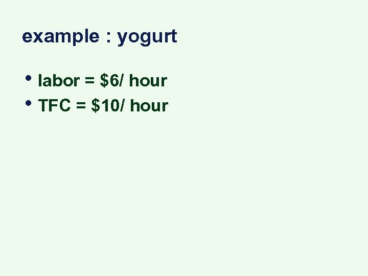 example : yogurt • labor = $6/ hour • TFC = $10/ hour