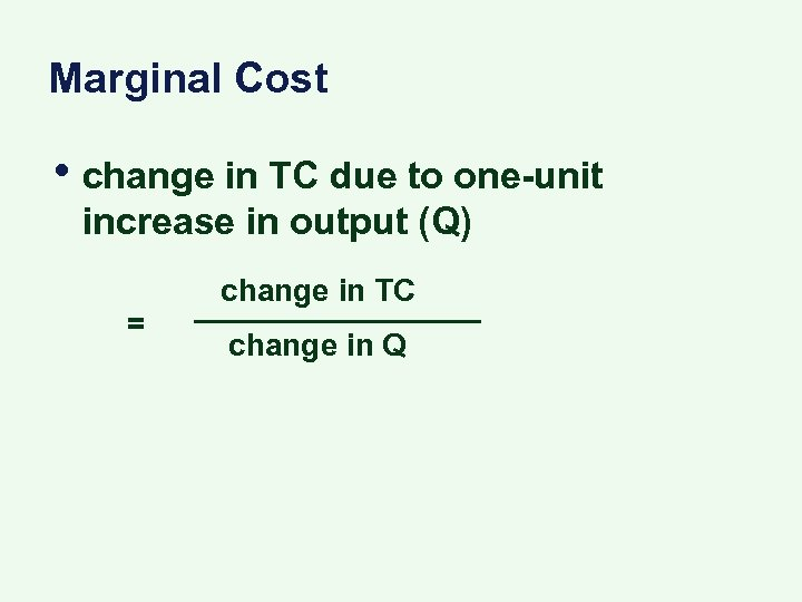 Marginal Cost • change in TC due to one-unit increase in output (Q) =