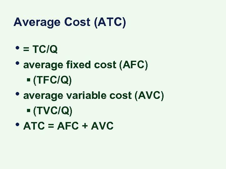 Average Cost (ATC) • = TC/Q • average fixed cost (AFC) • • §