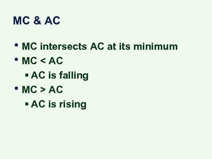 MC & AC • MC intersects AC at its minimum • MC < AC