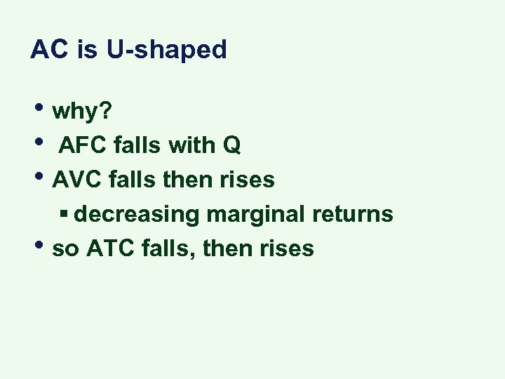 AC is U-shaped • why? • AFC falls with Q • AVC falls then