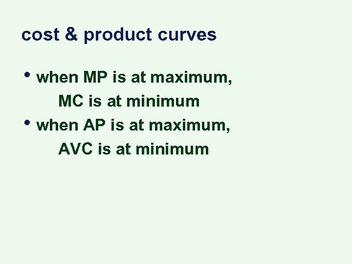 cost & product curves • when MP is at maximum, • MC is at