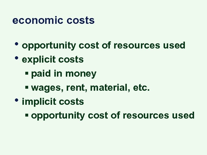economic costs • opportunity cost of resources used • explicit costs • § paid
