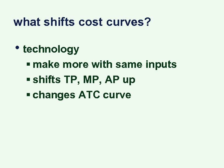 what shifts cost curves? • technology § make more with same inputs § shifts