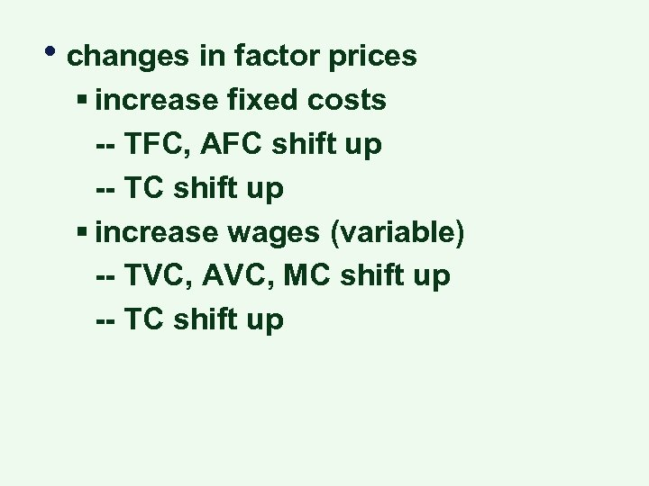 • changes in factor prices § increase fixed costs -- TFC, AFC shift