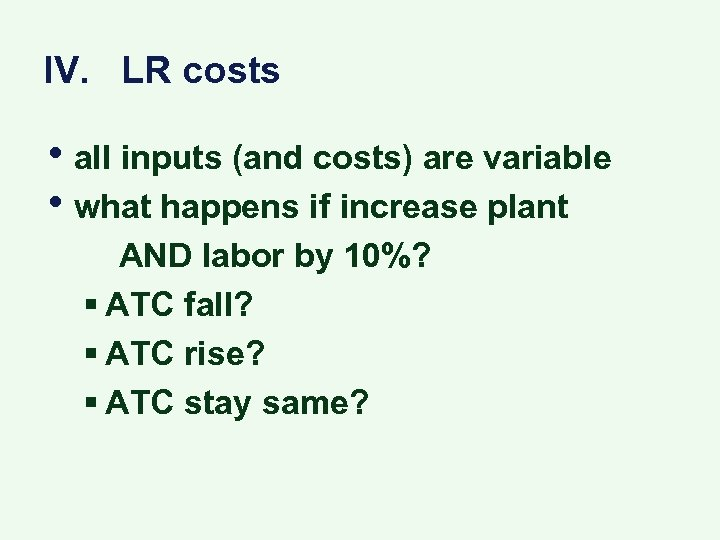 IV. LR costs • all inputs (and costs) are variable • what happens if