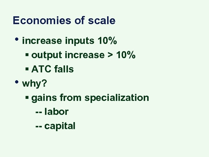 Economies of scale • increase inputs 10% • § output increase > 10% §