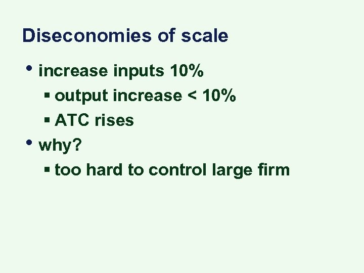 Diseconomies of scale • increase inputs 10% • § output increase < 10% §